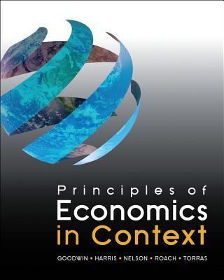 Principles of Economics in Context By Goodwin, Neva/ Harris, Jonathan/ Nelson, Julie