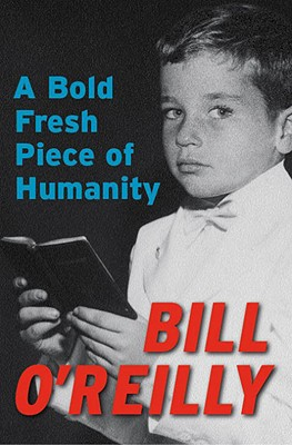 A Bold Fresh Piece of Humanity By O'Reilly, Bill